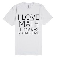 I Love Math It Makes People Cry-Unisex White T-Shirt