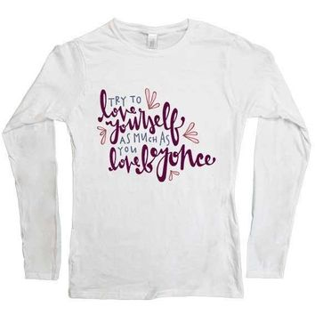 Love Yourself As Much As You Love Beyoncé -- Women's Long-Sleeve