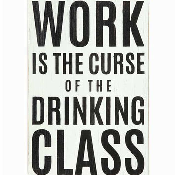 """""""Work Is The Curse Of The Drinking Class"""" Wall Décor"""