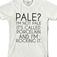 Pale? I'm Not Pale It's Called Porcelain And I'm Rocking It