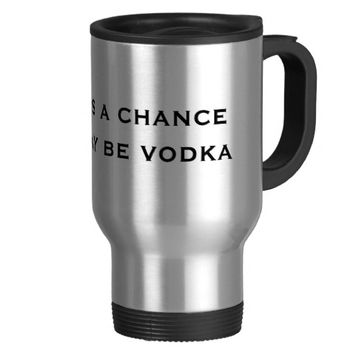 Funny There's a Chance This May Be Vodka coffee Mug