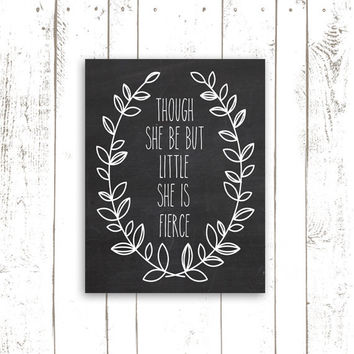 Shakespeare Quote Print, Chalkboard Nursery Art, Though She Be But Little, She is Fierce with Laurels