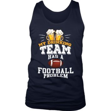 Men's My Drinking Team Has A Football Problem Tank Top - Funny Gift