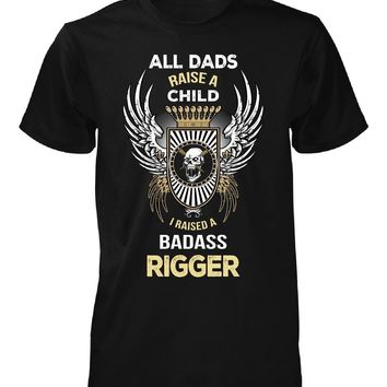 I Raised A Badass Rigger. Father's Day Gift - Unisex Tshirt