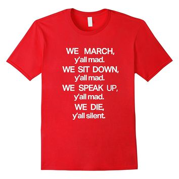 We March Y'all Mad We Sit Down Y'all Mad t shirt #BLM