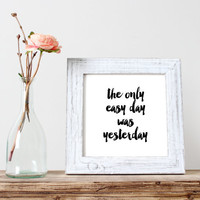 Printable Only Easy Day Was Yesterday - Navy SEAL Quote