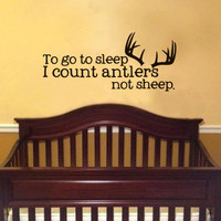to go to sleep i count antlers not sheep  Deer Vinyl Wall Art Decal