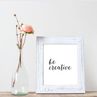 Be Creative Printable Instant Download Black White Print Poster Wall Art Home decor wall hanging inspirational poster dorm decor