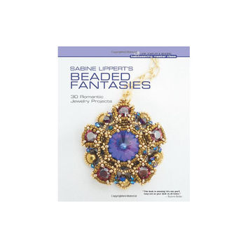 Sabine Lippert's Beaded Fantasies: 30 Romantic Jewelry Projects, 144 Pages