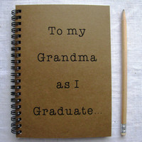 To my Grandma as I Graduate... - 5 x 7 journal