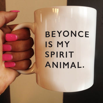 Beyonce is my Spirit Animal Mug, Quote Mug, Beyonce Mug, Ceramic Mug, typography, Beyonce Quote