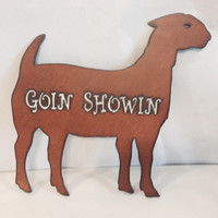 Goat GOIN SHOWIN Sign made of Rusty Rustic Rusted Recycled Metal FFA
