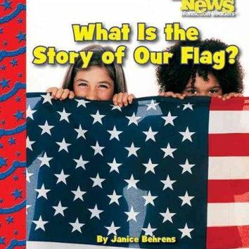 What Is the Story of Our Flag? (Scholastic News Nonfiction Readers): What Is the Story of Our Flag?