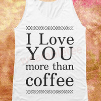 I Love You Shirts Coffee Shirt Unisex Shirts Vest Women Tank Top Women Shirt Women Sleeveless Singlet