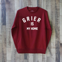 Grier is My Homie Shirt Sweatshirt Sweater – Size XS S M L XL