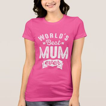 World's Best Mum Ever T-Shirt