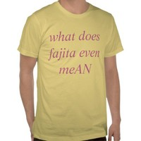 what does fajita even meAN from Zazzle.com