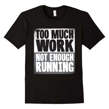 Too Much Work Not Enough Running Fitness T-Shirt