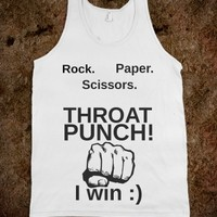 ROCK PAPER SCISSORS. THROAT PUNCH. I WIN