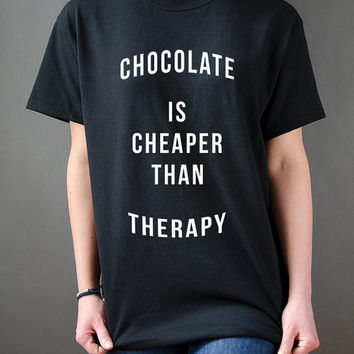 Chocolate is cheaper than therapy  Unisex T-shirt for womens Tumblr Tshirt Sassy and Funny Girl Tshirt instagram saying sleep funny slogan