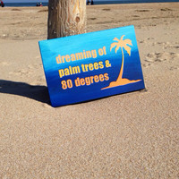 Beach Desk Sign, Desk Accessory, Dreaming of Palm Trees and 80 Degrees