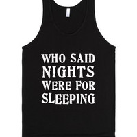 Who Said Nights Were For Sleeping T-Shirt