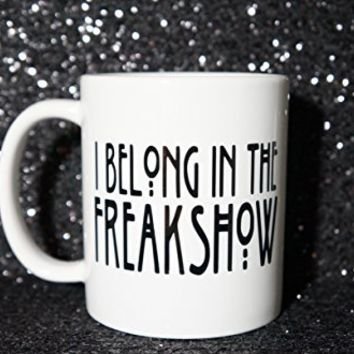 I BELONG IN THE FREAK SHOW Coffee Mug. 11 oz Coffee Mug AMERICAN HORROR STORY. THE COVEN Coffee Mug. TRAVEL MUG, COFFEE CUP, TEA CUP, Tea Mug, Mug, Mugs.