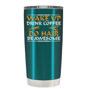 Wake Up Drink Coffee Do Hair on Teal 20 oz Tumbler Cup