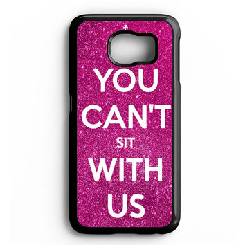 YOU CAN'T SIT WITH US KEEP CALM Samsung Galaxy S4 Galaxy S5 Galaxy S6 Edge Case | Note 3 Note 4 Note 5 Case