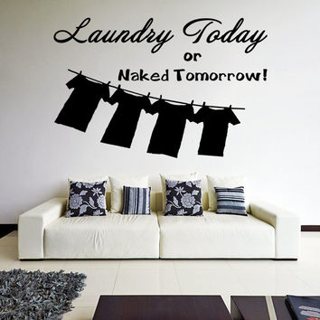 Vinyl Wall Decal Quote Laundry Today Or Naked Tomorrow / Inspirational Text Decor Sticker / Wash Room, Bath Decals + Free Random Decal Gift!