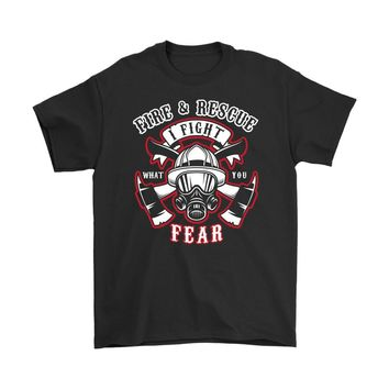 Firefighter Shirt Fire And Rescue I Fight What You Fear Gildan Mens T-Shirt