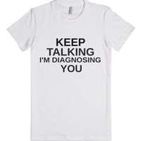 Keep Talking I'm Diagnosing You-Female White T-Shirt