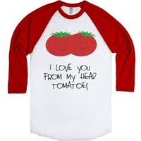 I #love you from my head #Tomatoes #Valentine #Gift-T-Shirt