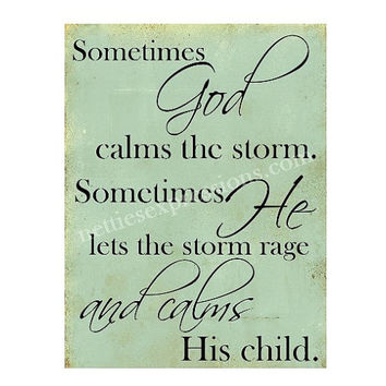 Sometimes God calms the storm, Sometimes He lets the storm rage and calms His child – 8×10 Inspirational Art Print