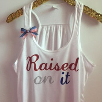 Raised on It - Country Tank - Country Lyrics Shirt Ruffles with Love - Racerback Tank