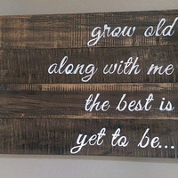 Grow Old Along With Me The Best Is Yet To Be, Wood Pallet Sign with Handpainted Quote, Love Saying Wall Decor, Wooden Pallet Art