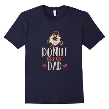 Donut Argue With Dad T Shirt - Funny Donut Pun Fathers Shirt