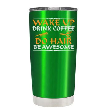 Wake Up Drink Coffee Do Hair on Translucent Green 20 oz Tumbler Cup