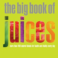 The Big Book of Juices: More Than 400 Natural Blends for Health and Vitality Every Day Paperback – October 1, 2010