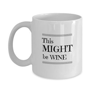 This Might Be Wine Funny Mug - Perfect Gift for Your Dad, Mom, Boyfriend, Girlfriend, or Friend - Proudly Made in the USA!