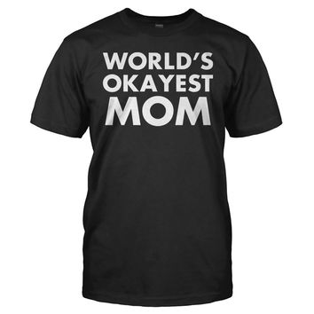 World's Okayest Mom - T Shirt