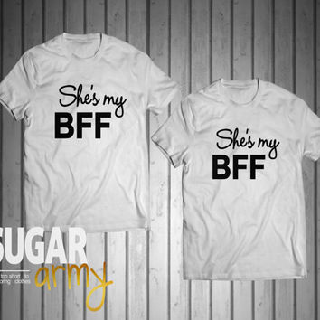 She's my BFF, best friends shirts, best friends clothes, shirts for friends, best bitches shirts, best friends tees for friends, Unisex tees