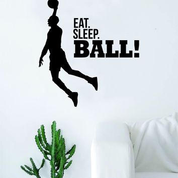 Eat Sleep Ball Basketball Wall Decal Quote Vinyl Sticker Decor Bedroom Living Room Teen Kids Nursery Sports NBA Ball is Life Dunk