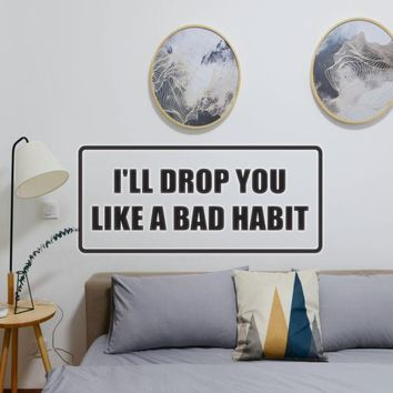 I'll Drop you Like A Bad Habit Vinyl Wall Decal - Removable