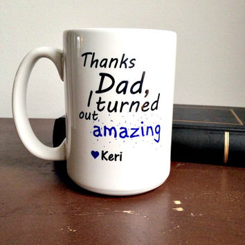 Thanks dad I turned out amazing coffee mug Father's Day mug
