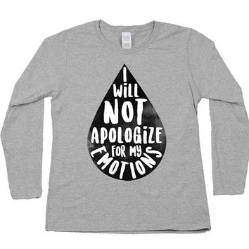 I Will Not Apologize for My Emotions -- Women's Long-Sleeve