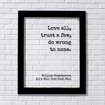 Love all, trust a few, do wrong to none - William Shakespeare Quote - All's Well That Ends Well
