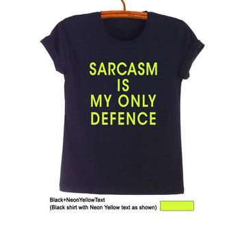 Sarcasm is my only defence TShirt Sarcasm Shirt Teen Fashion Funny Saying Tumblr Womens Girls Mens Gifts Sassy Cute Cool College High School