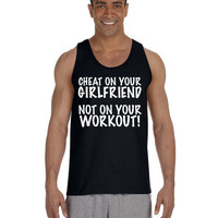 Fitness Tank - Cheat On Your Girlfriend Not On Your Workout - Crossfit Shirt for Men