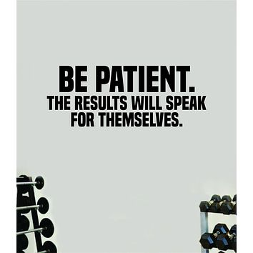 Be Patient Results Gym Quote Fitness Health Work Out Decal Sticker Vinyl Art Wall Room Decor Teen Motivation Inspirational Girls Lift